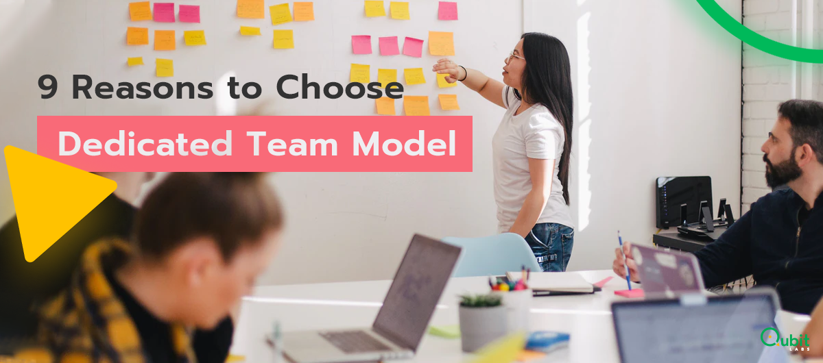 9 Reasons to Choose the Dedicated Team Model