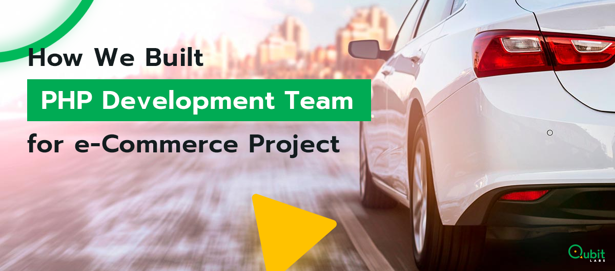How We Built PHP Development Team for e-Commerce Project from US