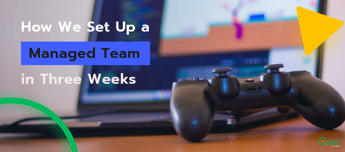 How We Set Up a Managed Team in Three Weeks for Game Development Company