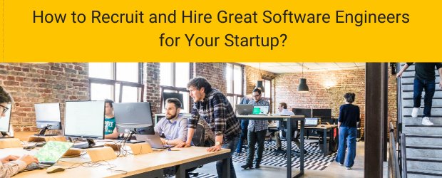 How to Recruit and Hire Great Software Engineers for Your Startup?