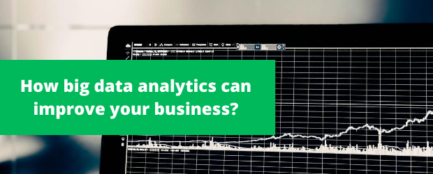 How big data analytics can improve your business?