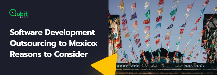 Software Development Outsourcing to Mexico Reasons to Consider