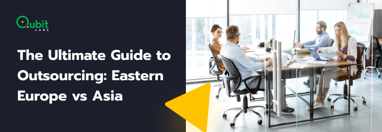 The Ultimate Guide to IT Outsourcing: Eastern Europe vs Asia